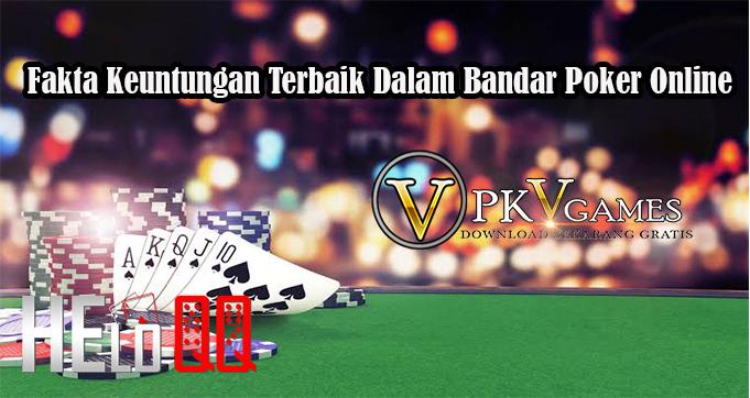 Fakta Keuntungan Terbaik Dalam Bandar Poker Online