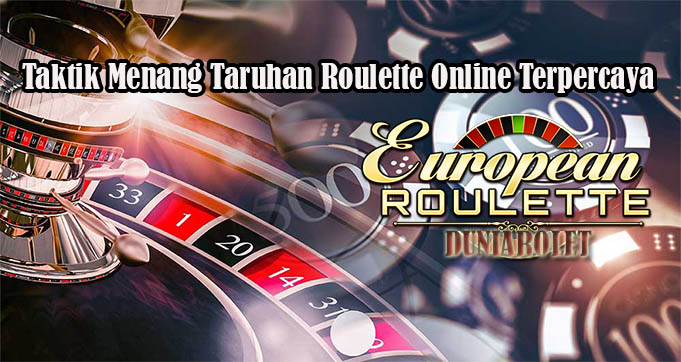 Taktik Menang Taruhan Roulette Online Terpercaya