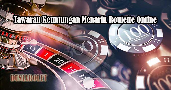 Tawaran Keuntungan Menarik Roulette Online